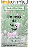 Mastering the Sway Test: Applied Kinesiology, learning to muscle test an easy method. (Muscle Testing Book 1)
