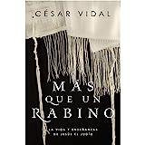 Más que un rabino: La vida y enseñanzas de Jesús el judío (Spanish Edition)
