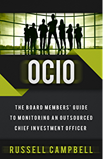 OCIO: The Board Members Guide to Monitoring an Outsourced Chief Investment Officer