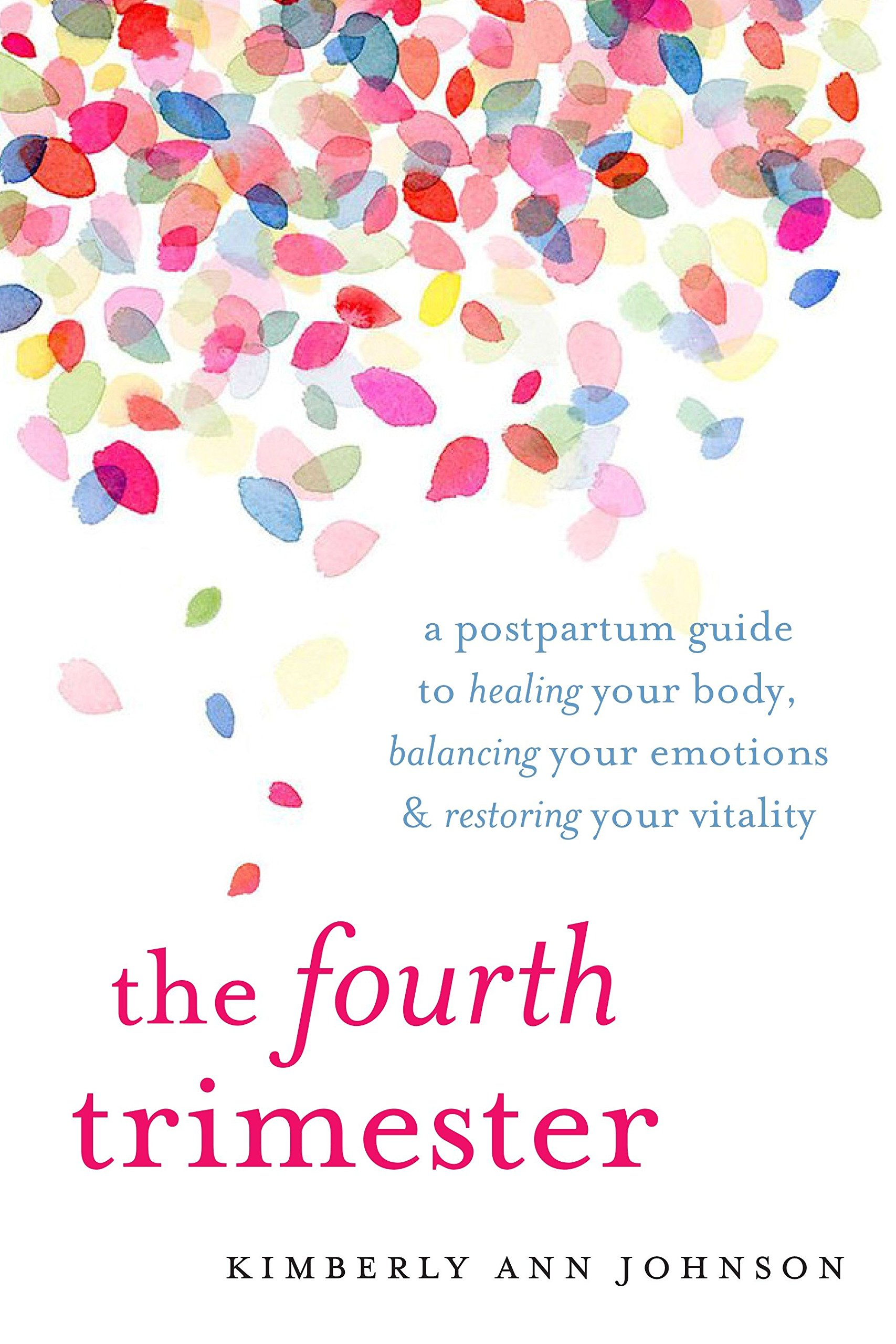 The Fourth Trimester: A Postpartum Guide to Healing Your Body, Balancing Your Emotions, and Restoring Your Vitality by Shambhala