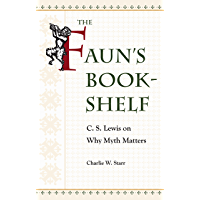 The Faun's Bookshelf: C. S. Lewis on Why Myth Matters