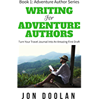 Writing for Adventure Authors: Turn Your Travel Journal into an Amazing First Draft (Adventure Author Series Book 1) (English Edition)