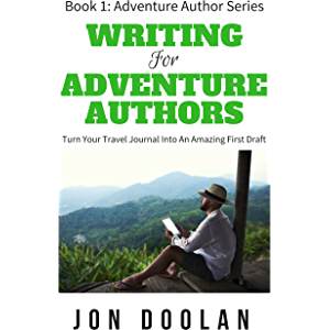 Writing for Adventure Authors: Turn Your Travel Journal into an Amazing First Draft (Adventure Author Series Book 1)