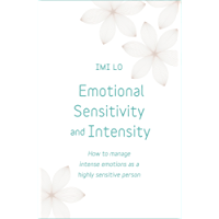 Emotional Sensitivity and Intensity: How to manage intense emotions as a highly sensitive person - learn more about yourself with this life-changing self help book