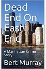 Dead End On East End: A Manhattan Crime Story (Manhattan Crime Stories Book 1) Kindle Edition