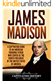 James Madison: A Captivating Guide to an American Founding Father Who Served as the Fourth President of the United States of America