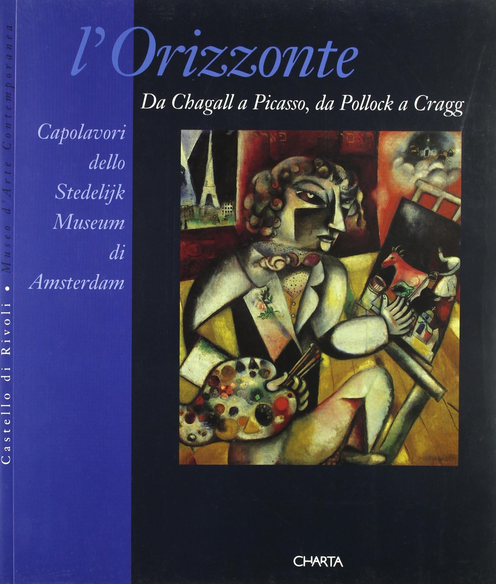 L'orizzonte. Da Chagall a Picasso, da Pollock a Cragg. Capolavori dello Stedelijk Museum di Amsterdam. Catalogo (Rivoli, 20 dicembre 1994-23 aprile 1995) Copertina flessibile – 31 dic 1994 Ida Gianelli Rudi H. Fuchs Geurt Imanse Charta