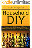 DIY Projects:: Household DIY: Discover over 25 Simple and Effective DIY Projects to Help You Save Time and Money: DIY Hacks, DIY Free, DIY Books, DIY Projects, ... do it yourself decorating Book 1