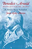 Benedict Arnold, Revolutionary Hero: An American Warrior Reconsidered