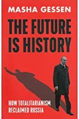 The Future is History: How Totalitarianism Reclaimed Russia Paperback