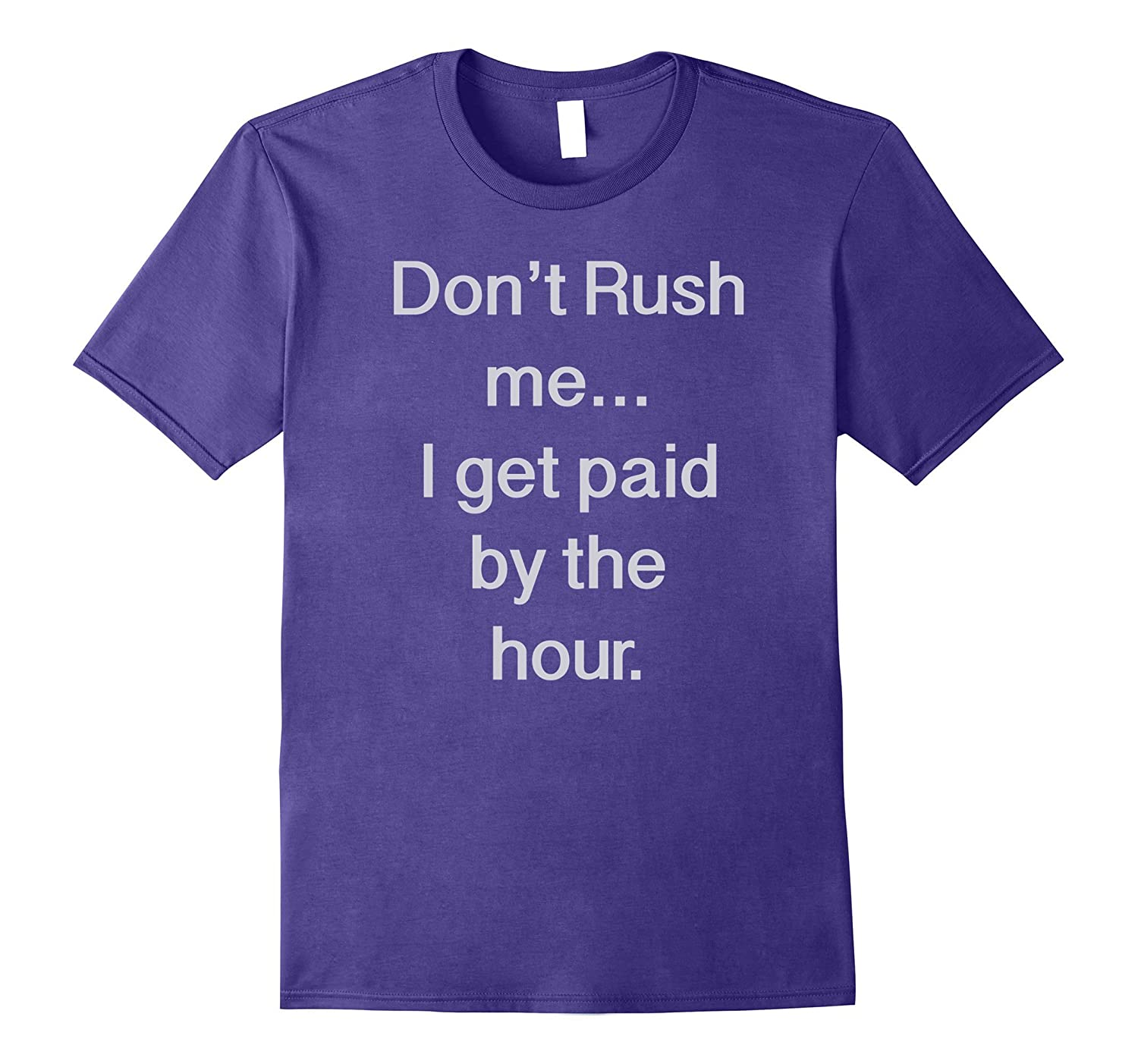 Dont Rush Me I Get Paid By The Hour Tee Shirt Pl Polozatee