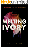Melting Ivory: Life Happens For You, Not To You