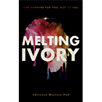Melting Ivory: Life Happens For You, Not To You (English Edition)