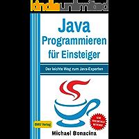 Java Programmieren: für Einsteiger: Der leichte Weg zum Java-Experten (German Edition)
