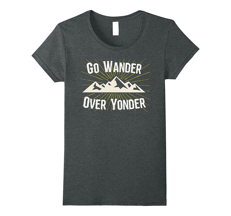 Go Wander Over Yonder Hiking T Shirt
