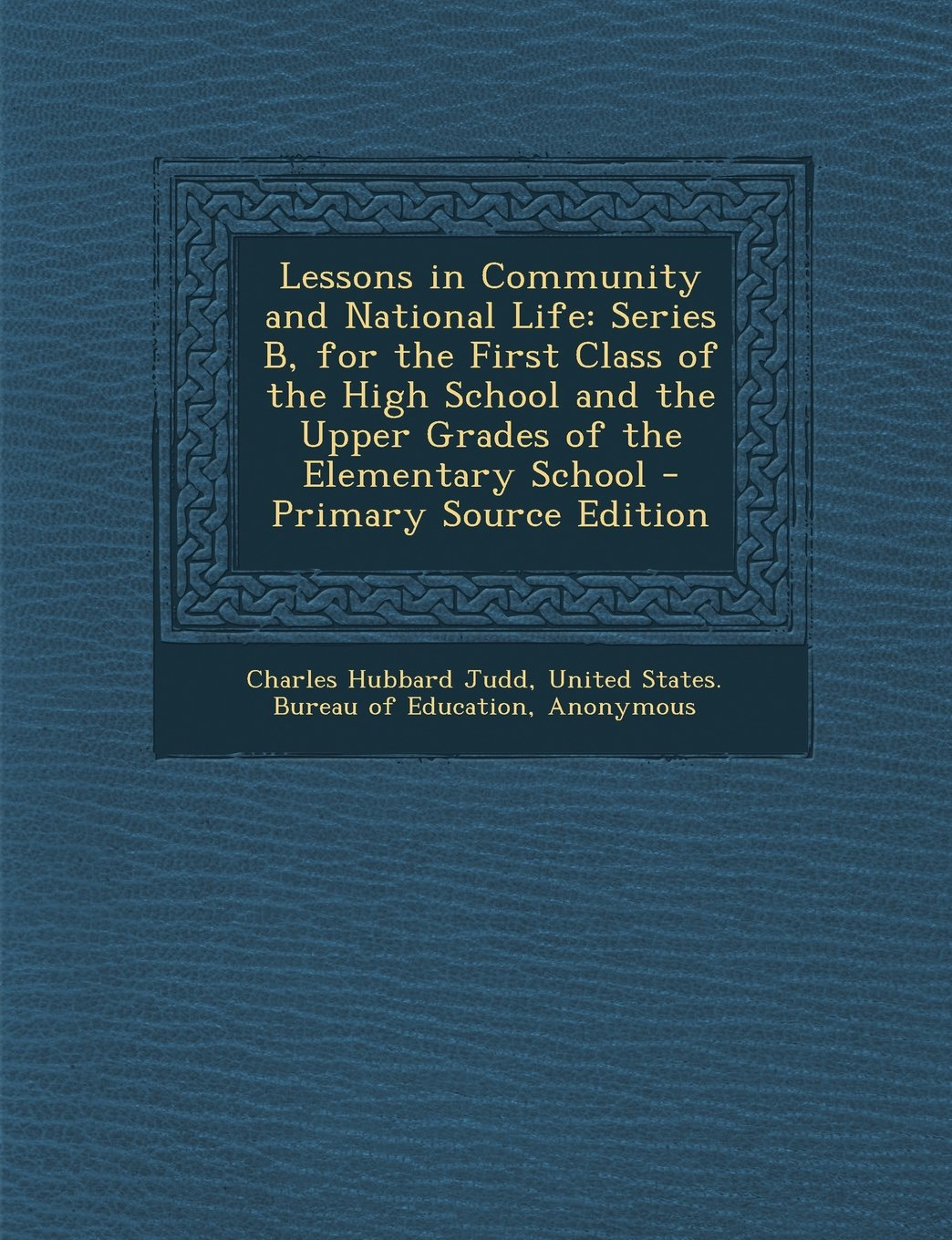 Lessons in Community and National Life: Series B, for the First Class of the High School and the Upper Grades of the Elementary School - Primary Sourc pdf