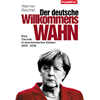 Der deutsche Willkommenswahn: Eine Chronik in kommentierten Zitaten 2015 - 2016