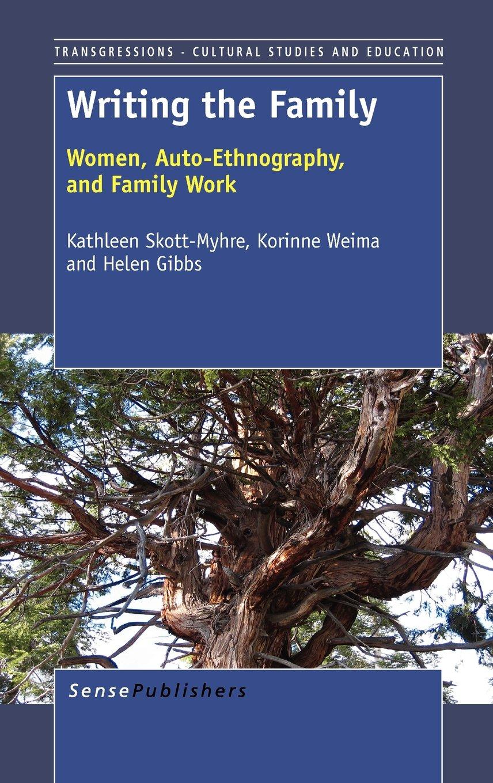 Writing the Family: Women, Auto-Ethnography, and Family Work: Kathleen  Skott-Myhre, Korinne Weima, Helen Gibbs: 9789460917486: Amazon.com: Books