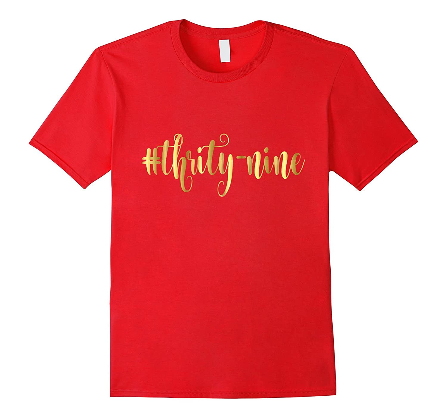 a720bbc8f 39th Birthday Shirt Gift Gold Hashtag Thirty Nine 39 Wife-PL – Polozatee