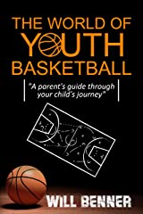 THE WORLD OF YOUTH BASKETBALL: A parent's guide through your child's journey Kindle Edition