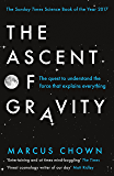 The Ascent of Gravity: The Quest to Understand the Force that Explains Everything (English Edition)