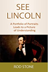 SEE LINCOLN  A Portfolio of Portraits Leads to a Picture of Understanding Kindle Edition