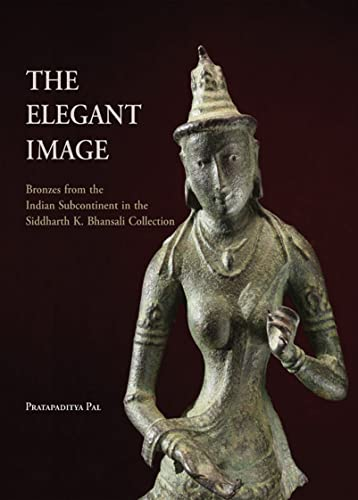 The Elegant Image: Bronzes from the Indian Subcontinent in the Siddharth K. Bhansali Collection