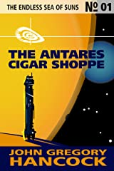 The Antares Cigar Shoppe (The Endless Sea of Suns Book 1) Kindle Edition