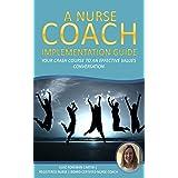 A Nurse Coach Implementation Guide: Your Crash Course to an Effective Values Conversation (Integrity Care Series)