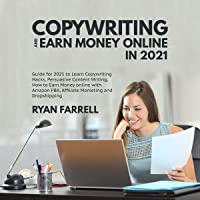 Copywriting and Earn Money Online in 2021: Guide for 2021 to Learn Copywriting Hacks, Persuasive Content Writing, How to…