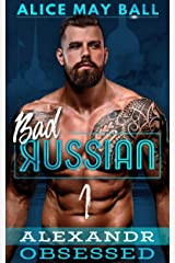 Alexandr Obsessed: An Over The Top Alpha Obsessive older man younger woman insta-love romance (Bad Russian Book 1) Kindle Edition