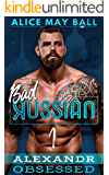 Alexandr Obsessed: An Over The Top Obsessive older man younger woman insta-love romance (Bad Russian Book 1)