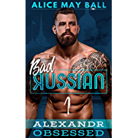 Alexandr Obsessed: An Over The Top Alpha Obsessive older man younger woman insta-love romance (Bad Russian Book 1) (English Edition)