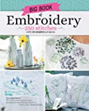 Big Book of Embroidery: 250 Stitches with 29 Creative Projects (Landauer) Designs from Simple to Advanced, Stitch…
