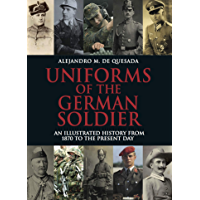Uniforms of the German Soldier: An Illustrated History from 1870 to the Present Day (English Edition)