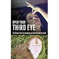 Open Your Third Eye: The Ultimate Third Eye Awakening and Activation Mastery Guide (English Edition)
