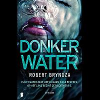 Donker water: In het water zakt het lichaam naar beneden. Op het land begint de nachtmerrie. (Erika Foster Book 3)