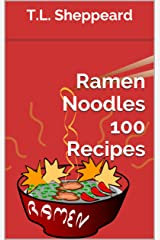Ramen Noodles 100 Recipes Kindle Edition