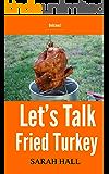 Let's Talk Fried Turkey (how to fry a turkey in 8 easy steps)