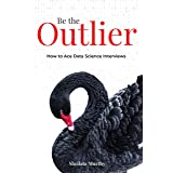 Be the Outlier: How to Ace Data Science Interviews