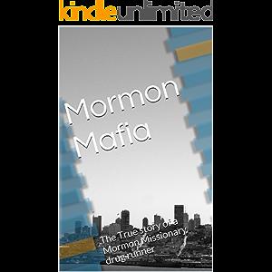 Mormon Mafia: The True story of a Mormon Missionary drug runner