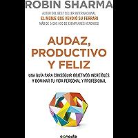 Audaz, productivo y feliz: Una guía para conseguir objetivos increíbles y dominar tu vida personal y profesional