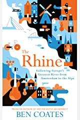 The Rhine: Following Europe's Greatest River from Amsterdam to the Alps Kindle Edition