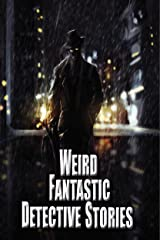 Weird Fantastic Detective Stories Kindle Edition
