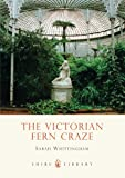 The Victorian Fern Craze (Shire Library)