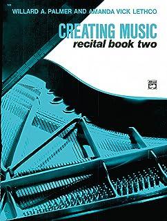 Creating Music At The Piano Recital Book Bk 2