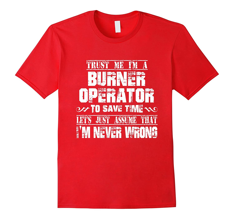 BURNER OPERATOR T-shirt I am never Wrong-Vaci