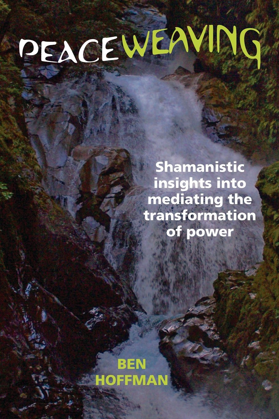 Download Peaceweaving: Shamanistic insights into mediating the transformation of power pdf epub