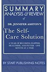 Summary, Analysis, and Review of Jennifer Ashton's The Self-Care Solution: A Year of Becoming Happier, Healthier, and Fitter—One Month at a Time Kindle Edition