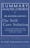 Summary, Analysis, and Review of Jennifer Ashton's The Self-Care Solution: A Year of Becoming Happier, Healthier, and Fitter—One Month at a Time